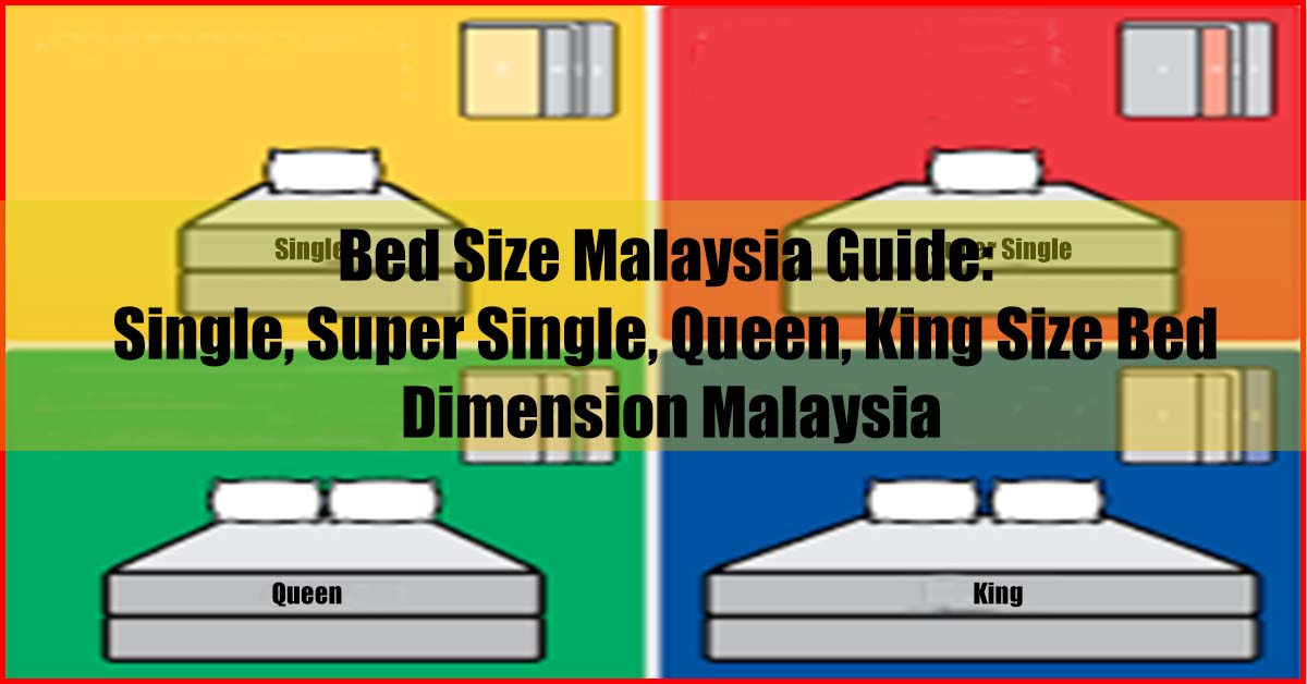Picture of: Bed Size Malaysia Guide Single Super Single Queen King Size Bed Dimension Malaysia