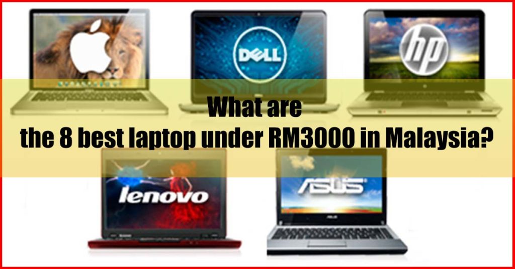 8 Best Laptop Under Rm3000 In Malaysia Seller S Pick